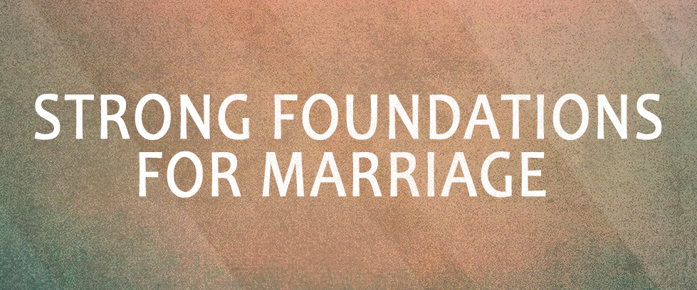 Strong Foundations for Marriage