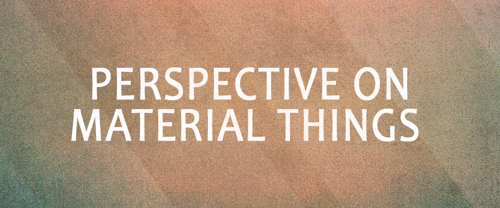 Perspective on Material Things